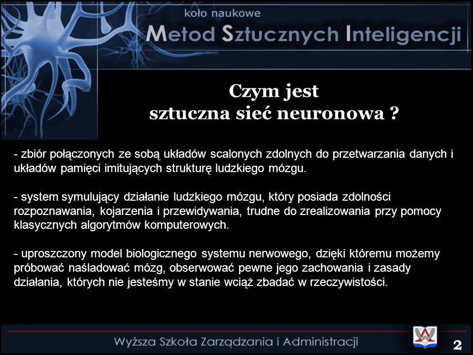 Czym jest sztuczna sieć neuronowa ? - zbiór połączonych ze sobą układów scalonych zdolnych do przetwarzania danych i układów pamięci imitujących struk