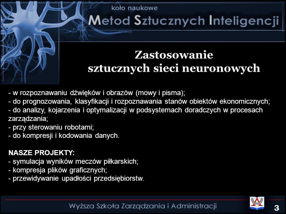 Zastosowanie sztucznych sieci neuronowych - w rozpoznawaniu dźwięków i obrazów (mowy i pisma); - do prognozowania, klasyfikacji i rozpoznawania stanów