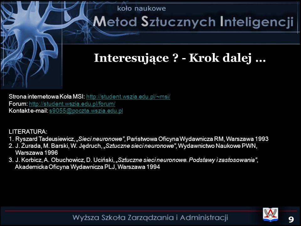 Interesujące ? - Krok dalej … Strona internetowa Koła MSI: http://student.wszia.edu.pl/~msi/http://student.wszia.edu.pl/~msi/ Forum: http://student.ws