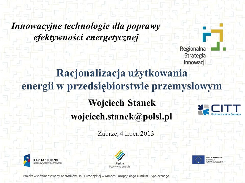 Innowacyjne technologie dla poprawy efektywności energetycznej Wojciech Stanek wojciech.stanek@polsl.pl Zabrze, 4 lipca 2013 Racjonalizacja użytkowani