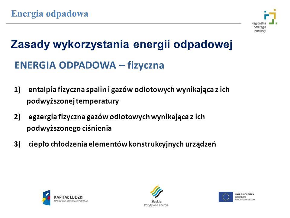 Energia odpadowa ENERGIA ODPADOWA – fizyczna 1)entalpia fizyczna spalin i gazów odlotowych wynikająca z ich podwyższonej temperatury 2)egzergia fizycz