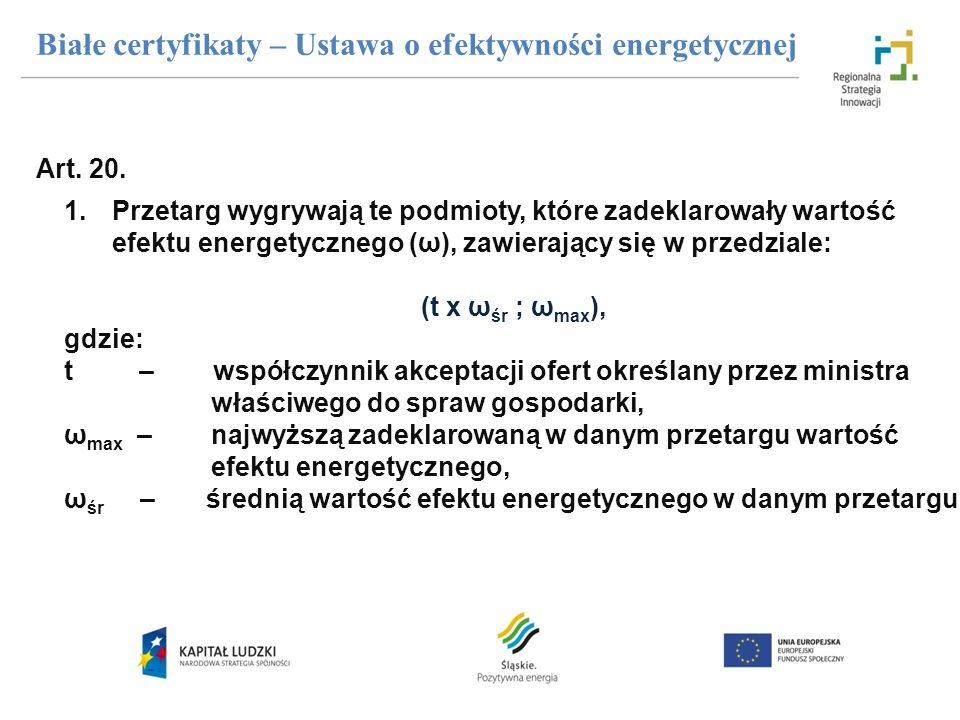 Białe certyfikaty – Ustawa o efektywności energetycznej Art. 20. 1.Przetarg wygrywają te podmioty, które zadeklarowały wartość efektu energetycznego (