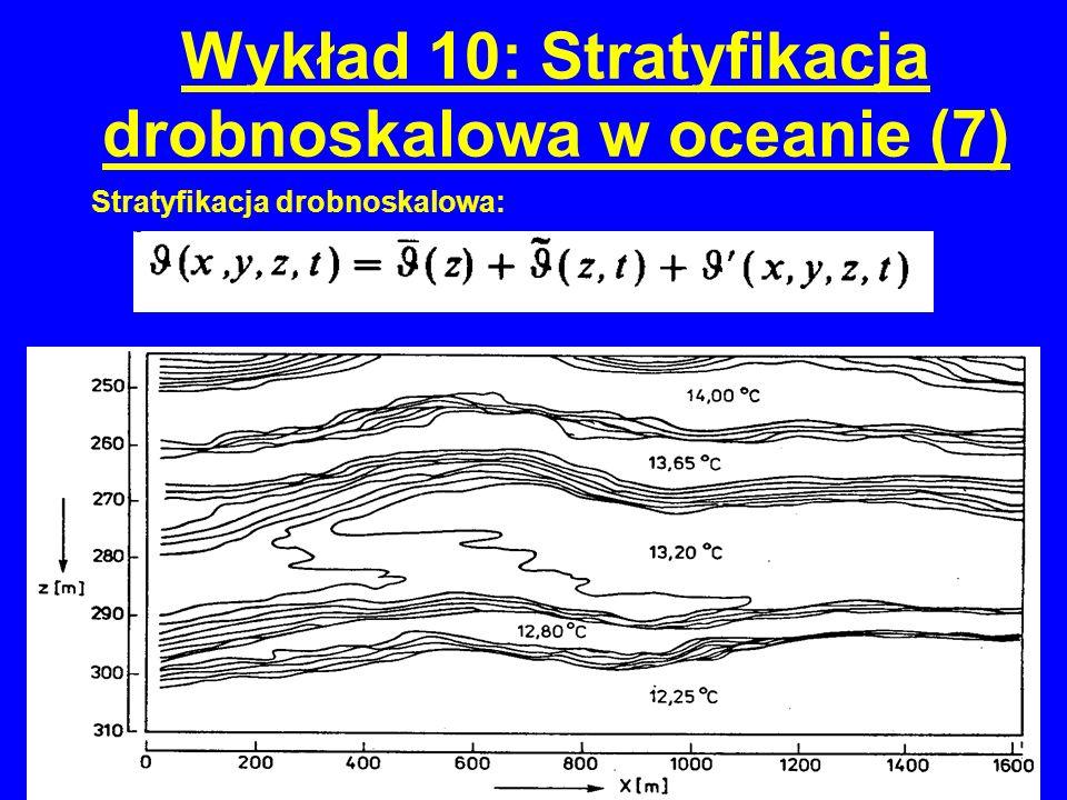 Wykład 10: Stratyfikacja drobnoskalowa w oceanie (7) Stratyfikacja drobnoskalowa: