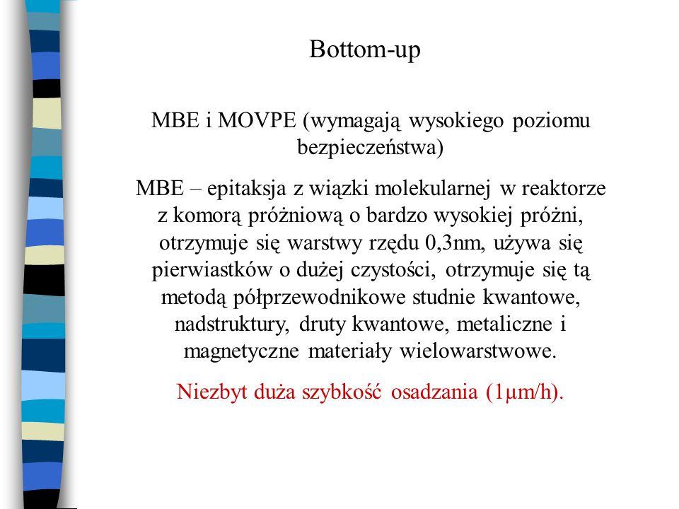 Bottom-up MBE i MOVPE (wymagają wysokiego poziomu bezpieczeństwa) MBE – epitaksja z wiązki molekularnej w reaktorze z komorą próżniową o bardzo wysoki