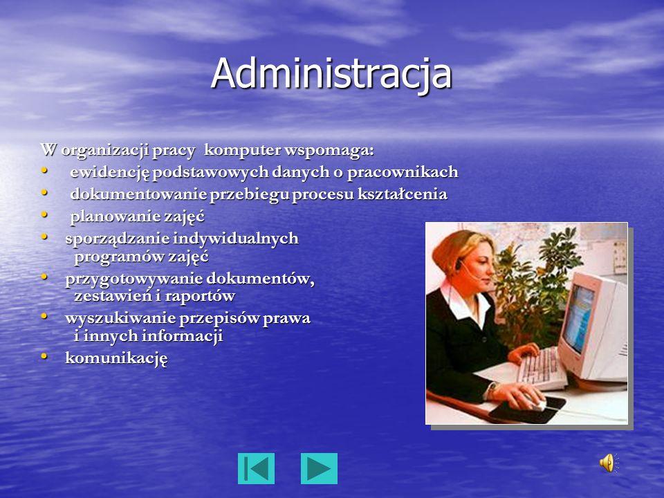 Administracja W organizacji pracy komputer wspomaga: ewidencję podstawowych danych o pracownikach ewidencję podstawowych danych o pracownikach dokumen