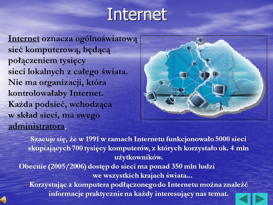 Internet Internet oznacza ogólnoświatową sieć komputerową, będącą połączeniem tysięcy sieci lokalnych z całego świata. Nie ma organizacji, która kontr