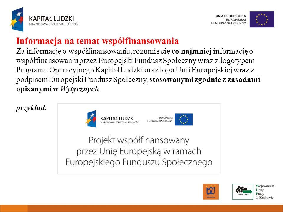 Informacja na temat współfinansowania Za informację o współfinansowaniu, rozumie się co najmniej informację o współfinansowaniu przez Europejski Fundu