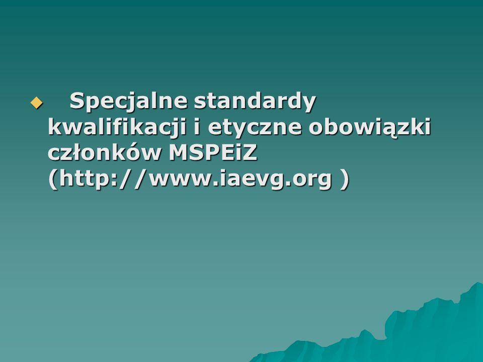Specjalne standardy kwalifikacji i etyczne obowiązki członków MSPEiZ (http://www.iaevg.org ) Specjalne standardy kwalifikacji i etyczne obowiązki czło