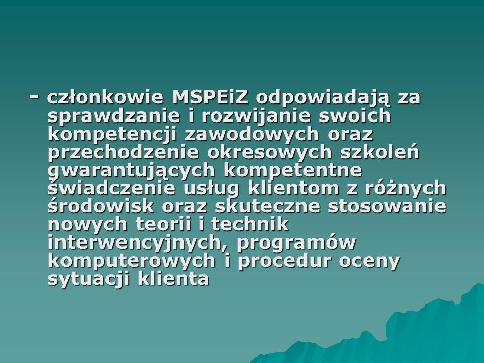 - członkowie MSPEiZ odpowiadają za sprawdzanie i rozwijanie swoich kompetencji zawodowych oraz przechodzenie okresowych szkoleń gwarantujących kompete