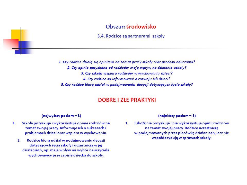 Obszar: środowisko 3.4. Rodzice są partnerami szkoły (najwyższy poziom – B) 1.Szkoła pozyskuje i wykorzystuje opinie rodziców na temat swojej pracy. I