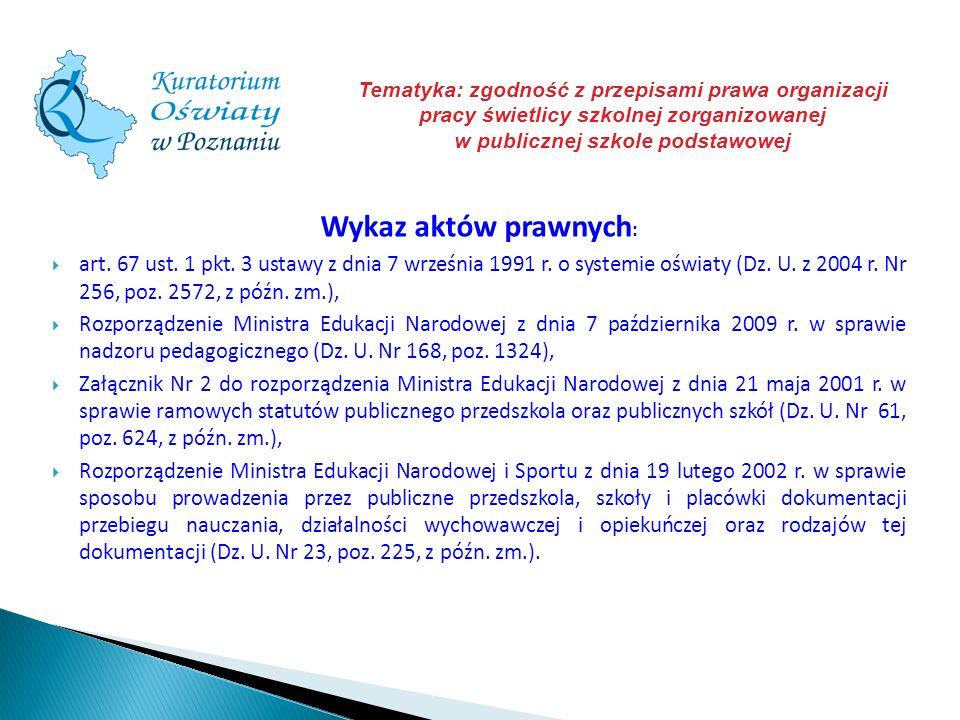 Wykaz aktów prawnych : art. 67 ust. 1 pkt. 3 ustawy z dnia 7 września 1991 r. o systemie oświaty (Dz. U. z 2004 r. Nr 256, poz. 2572, z późn. zm.), Ro