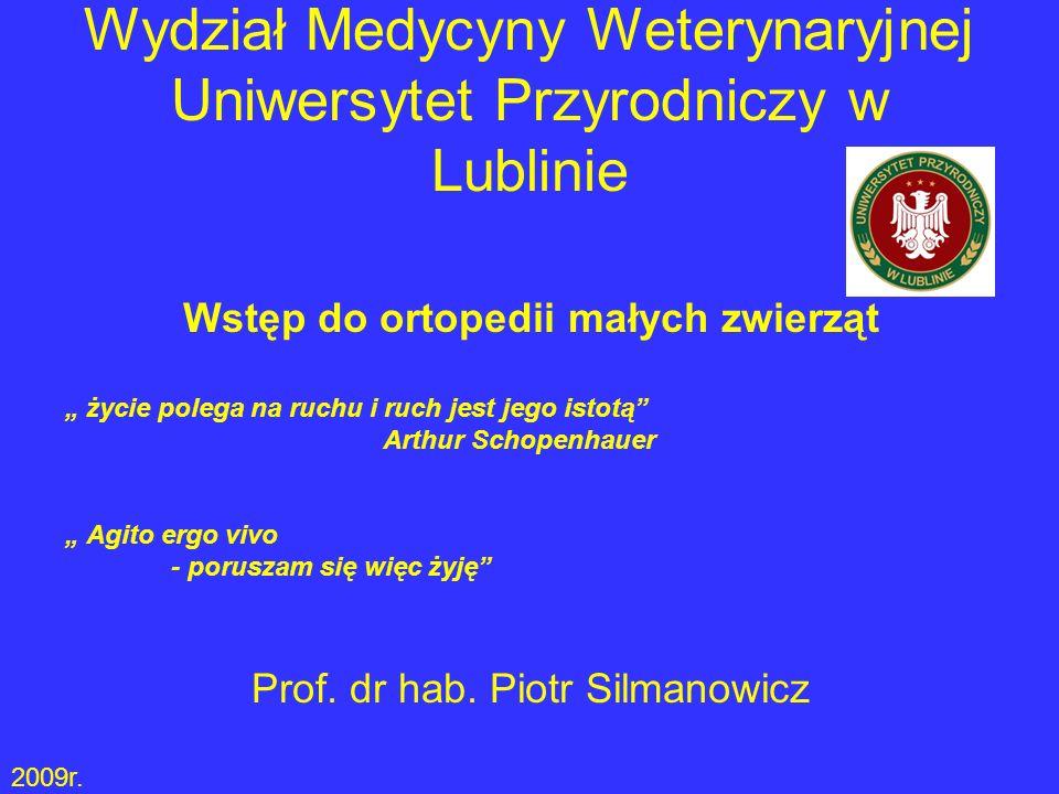 Wydział Medycyny Weterynaryjnej Uniwersytet Przyrodniczy w Lublinie Wstęp do ortopedii małych zwierząt życie polega na ruchu i ruch jest jego istotą A