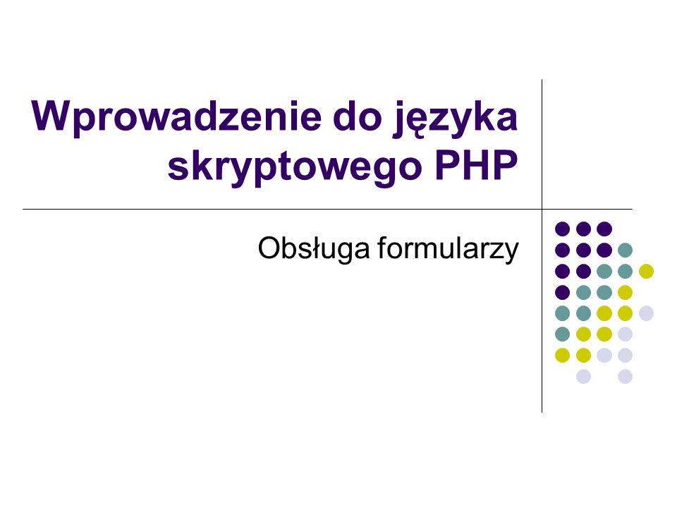 Wprowadzenie do języka skryptowego PHP Obsługa formularzy