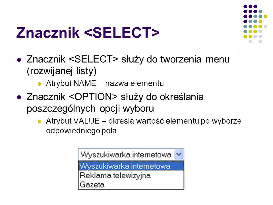 Znacznik Znacznik służy do tworzenia menu (rozwijanej listy) Atrybut NAME – nazwa elementu Znacznik służy do określania poszczególnych opcji wyboru At