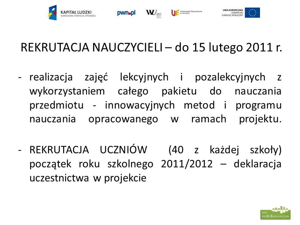 REKRUTACJA NAUCZYCIELI – do 15 lutego 2011 r. -realizacja zajęć lekcyjnych i pozalekcyjnych z wykorzystaniem całego pakietu do nauczania przedmiotu -