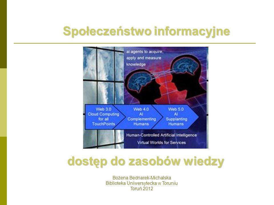 dostęp do zasobów wiedzy Bożena Bednarek-Michalska Biblioteka Uniwersytecka w Toruniu Toruń 2012 Społeczeństwo informacyjne