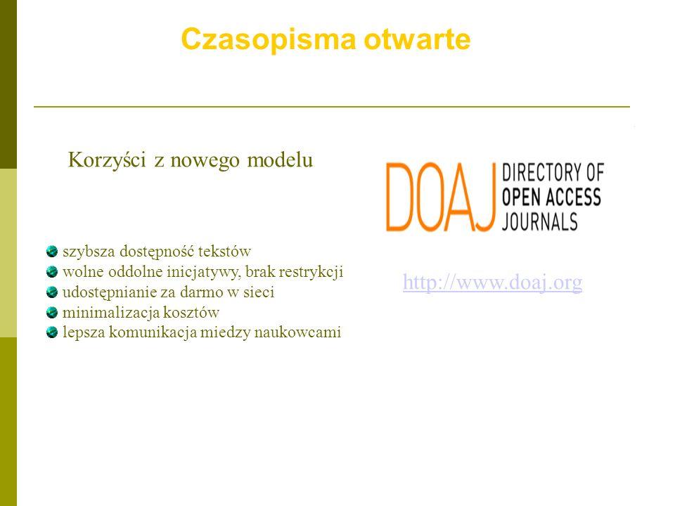 Czasopisma otwarte http://www.doaj.org szybsza dostępność tekstów wolne oddolne inicjatywy, brak restrykcji udostępnianie za darmo w sieci minimalizac