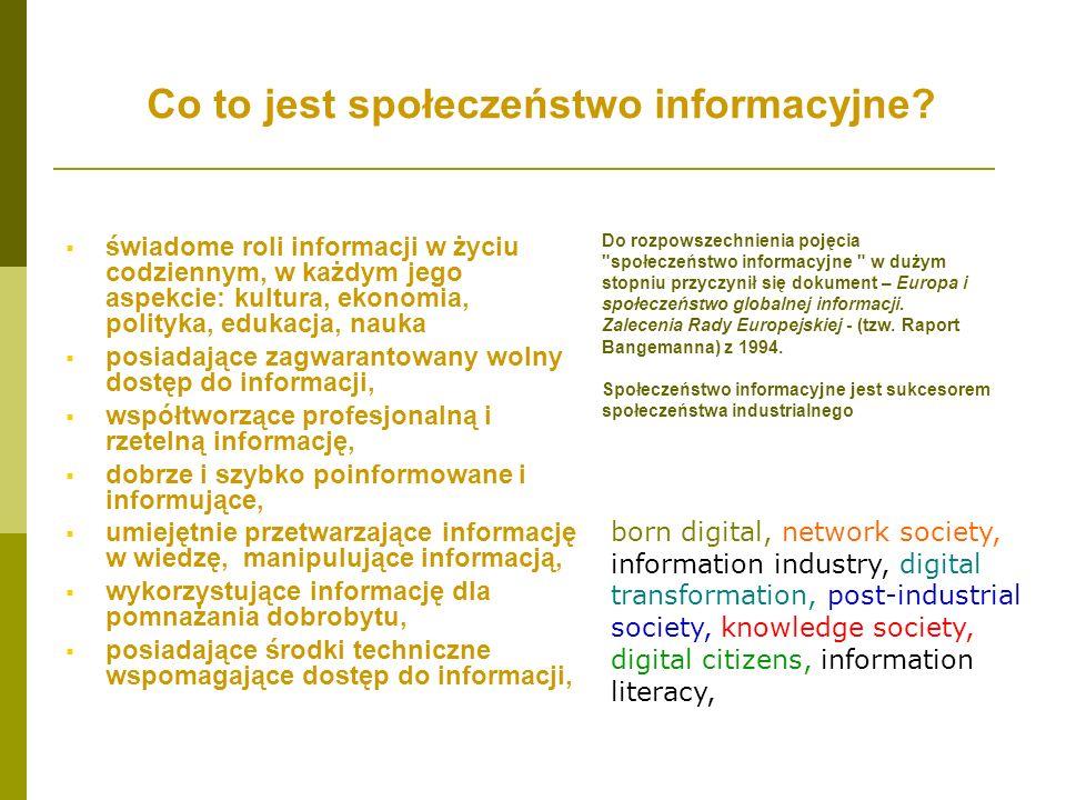 Co to jest społeczeństwo informacyjne? świadome roli informacji w życiu codziennym, w każdym jego aspekcie: kultura, ekonomia, polityka, edukacja, nau