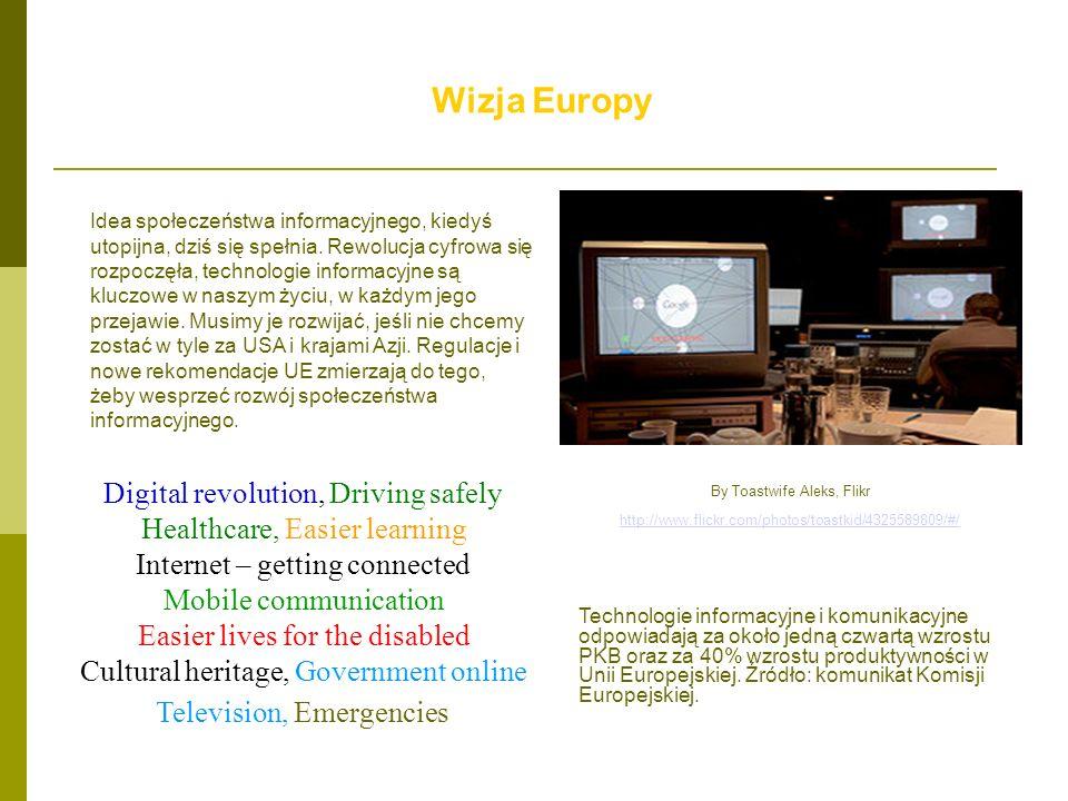 Wizja Europy Idea społeczeństwa informacyjnego, kiedyś utopijna, dziś się spełnia. Rewolucja cyfrowa się rozpoczęła, technologie informacyjne są klucz