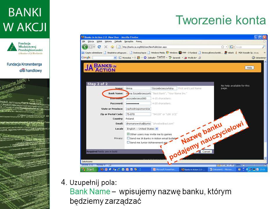 4. Uzupełnij pola: Bank Name – wpisujemy nazwę banku, którym będziemy zarządzać Tworzenie konta Nazwę banku podajemy nauczycielowi