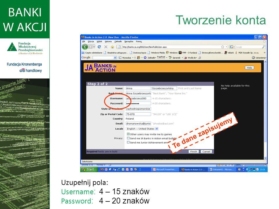 Uzupełnij pola: Username : 4 – 15 znaków Password : 4 – 20 znaków Tworzenie konta Te dane zapisujemy