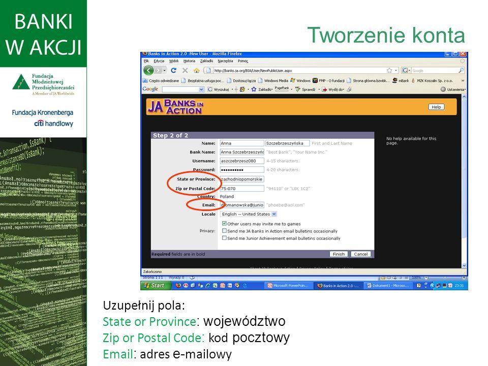 Uzupełnij pola: State or Province : województwo Zip or Postal Code : kod pocztowy Email : adres e- mailowy Tworzenie konta