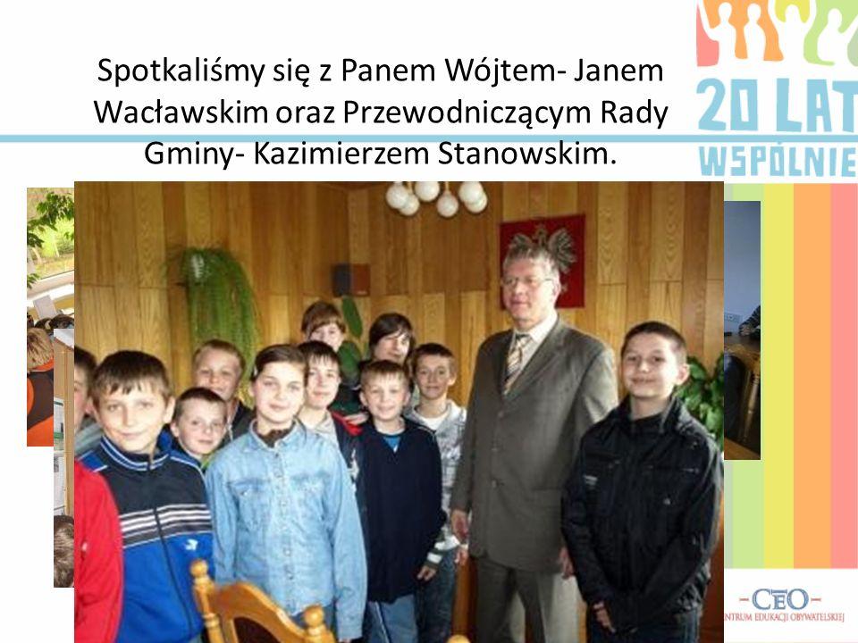 Spotkaliśmy się z Panem Wójtem- Janem Wacławskim oraz Przewodniczącym Rady Gminy- Kazimierzem Stanowskim.