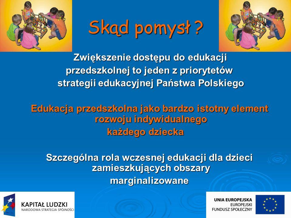 Skąd pomysł ? Zwiększenie dostępu do edukacji Zwiększenie dostępu do edukacji przedszkolnej to jeden z priorytetów przedszkolnej to jeden z priorytetó
