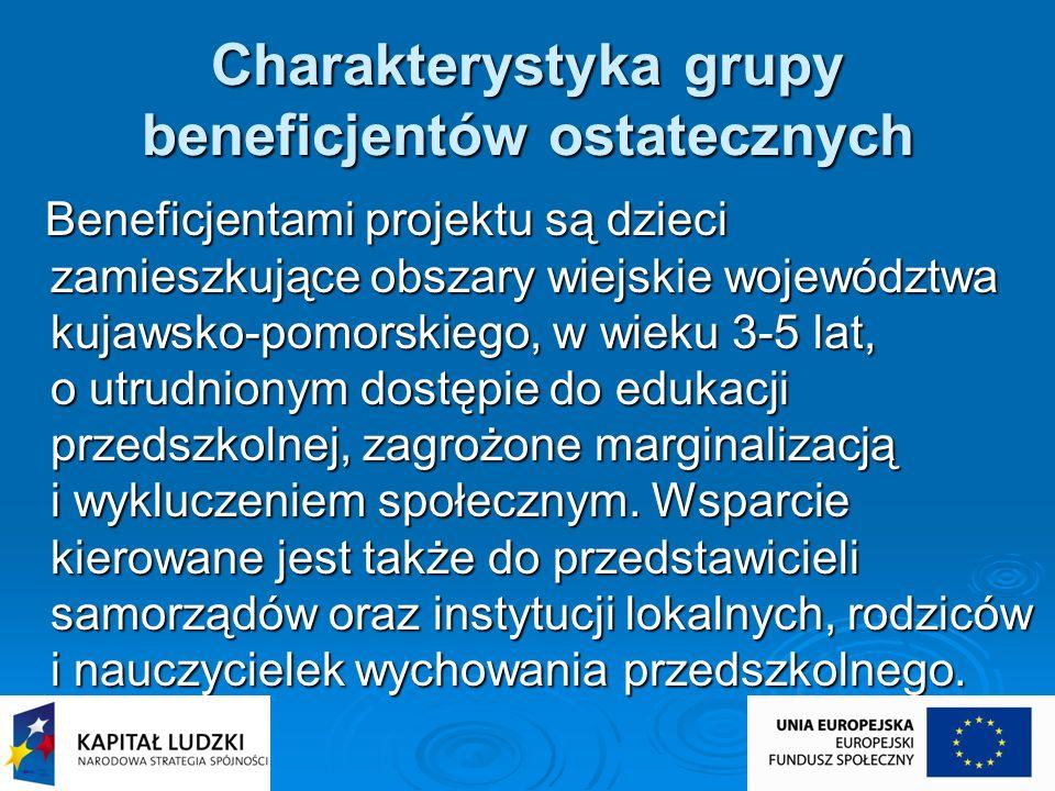 Charakterystyka grupy beneficjentów ostatecznych Beneficjentami projektu są dzieci zamieszkujące obszary wiejskie województwa kujawsko-pomorskiego, w