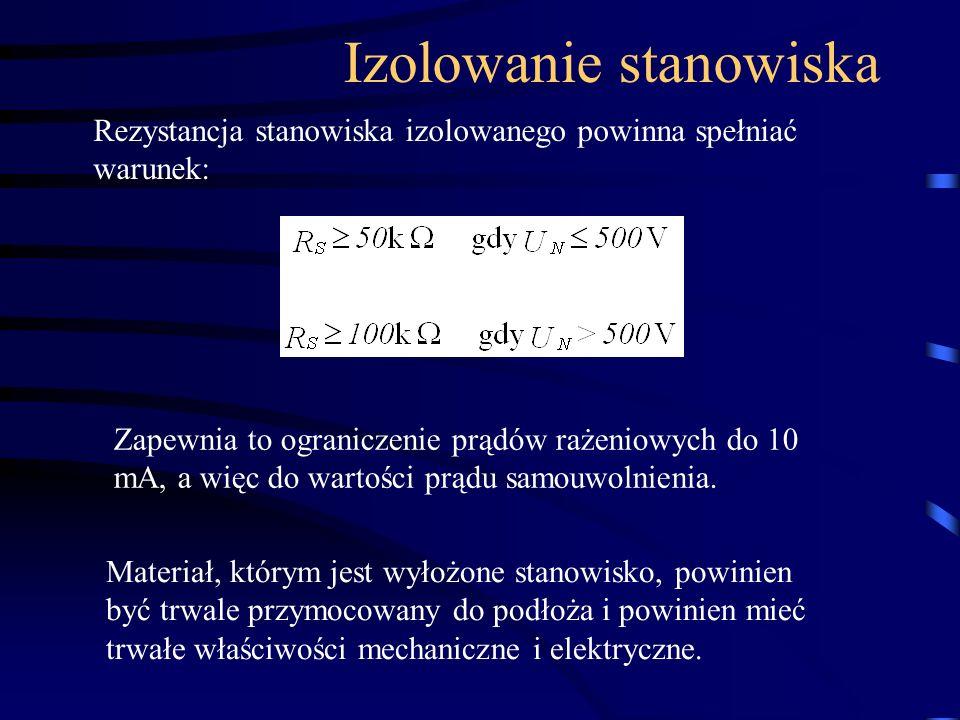 Rezystancja stanowiska izolowanego powinna spełniać warunek: Zapewnia to ograniczenie prądów rażeniowych do 10 mA, a więc do wartości prądu samouwolni