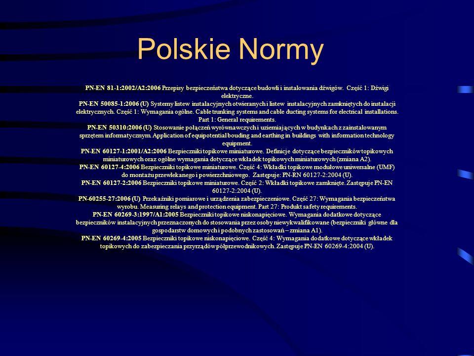 Polskie Normy PN-EN 81-1:2002/A2:2006 Przepisy bezpieczeństwa dotyczące budowli i instalowania dźwigów. Część 1: Dźwigi elektryczne. PN-EN 50085-1:200