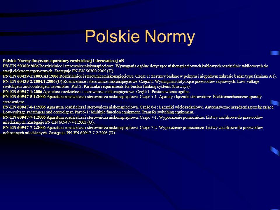 Polskie Normy dotyczące aparatury rozdzielczej i sterowniczej nN PN-EN 50300:2006 Rozdzielnice i sterownice niskonapięciowe. Wymagania ogólne dotycząc