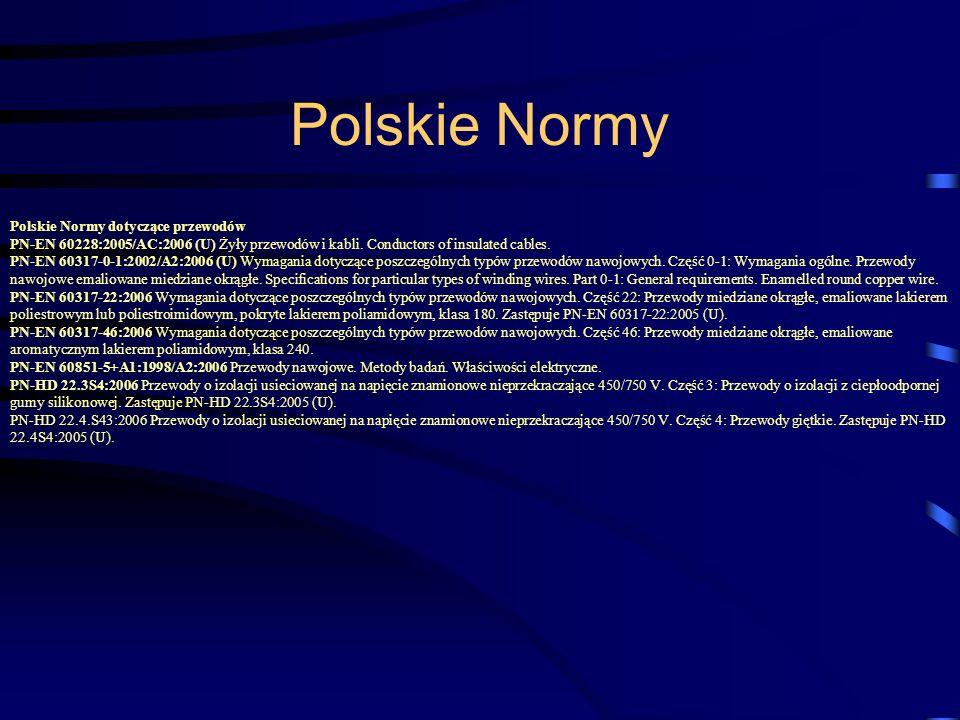 Polskie Normy dotyczące przewodów PN-EN 60228:2005/AC:2006 (U) Żyły przewodów i kabli. Conductors of insulated cables. PN-EN 60317-0-1:2002/A2:2006 (U