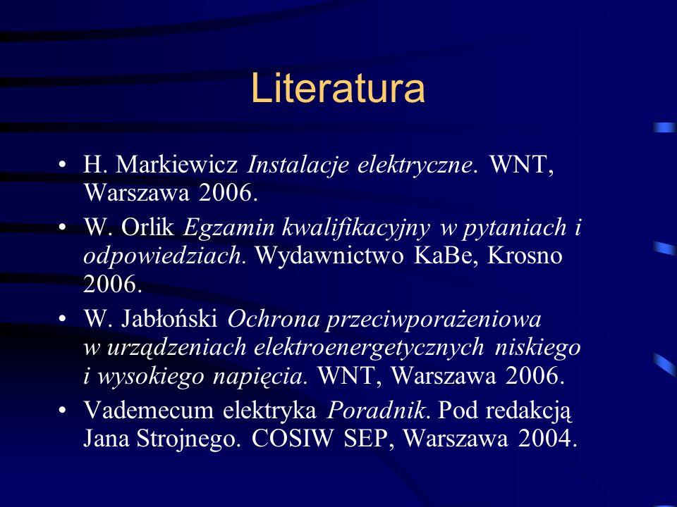 Literatura H. Markiewicz Instalacje elektryczne. WNT, Warszawa 2006. W. Orlik Egzamin kwalifikacyjny w pytaniach i odpowiedziach. Wydawnictwo KaBe, Kr