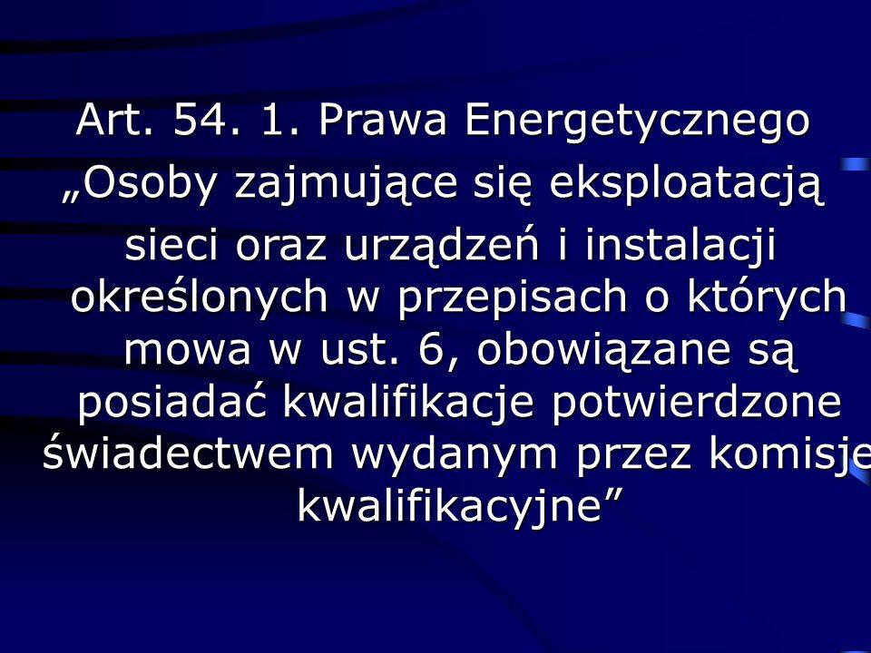 Art. 54. 1. Prawa Energetycznego Osoby zajmujące się eksploatacją sieci oraz urządzeń i instalacji określonych w przepisach o których mowa w ust. 6, o
