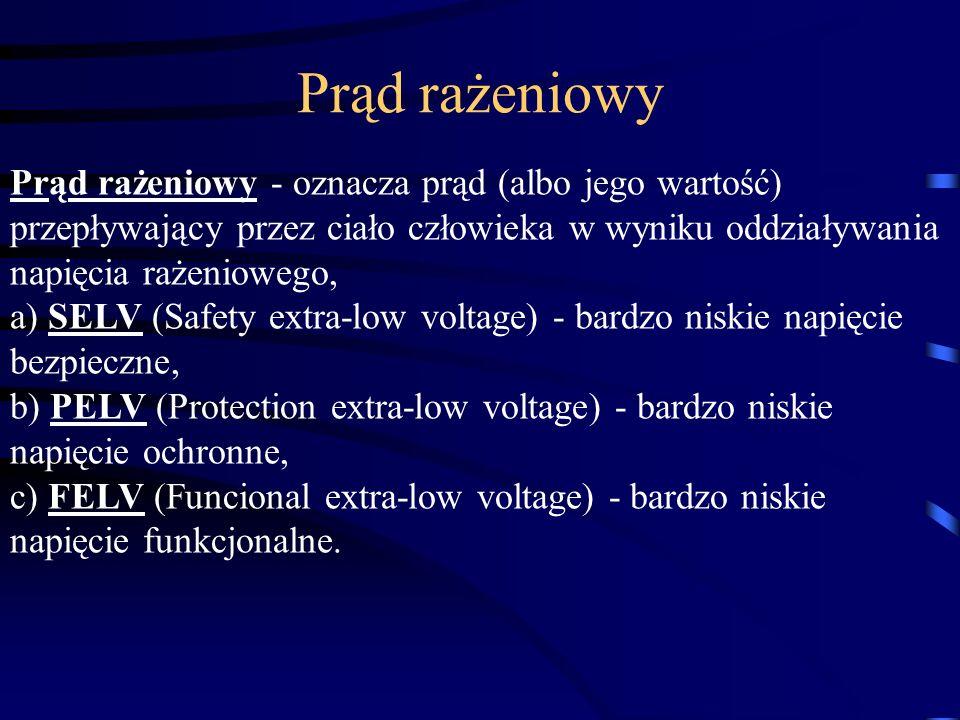Prąd rażeniowy - oznacza prąd (albo jego wartość) przepływający przez ciało człowieka w wyniku oddziaływania napięcia rażeniowego, a) SELV (Safety ext