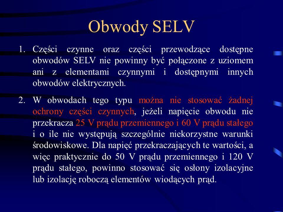 1.Części czynne oraz części przewodzące dostępne obwodów SELV nie powinny być połączone z uziomem ani z elementami czynnymi i dostępnymi innych obwodó