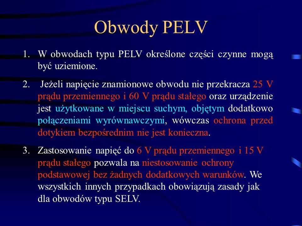 1.W obwodach typu PELV określone części czynne mogą być uziemione. 2. Jeżeli napięcie znamionowe obwodu nie przekracza 25 V prądu przemiennego i 60 V