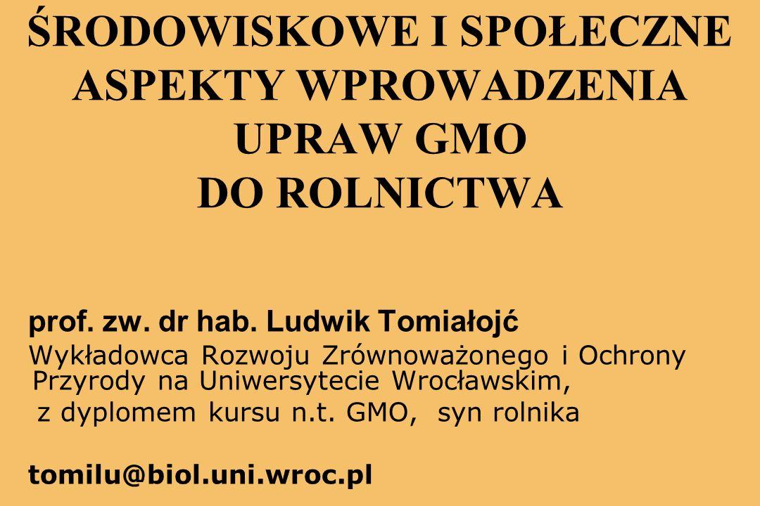 ŚRODOWISKOWE I SPOŁECZNE ASPEKTY WPROWADZENIA UPRAW GMO DO ROLNICTWA prof.