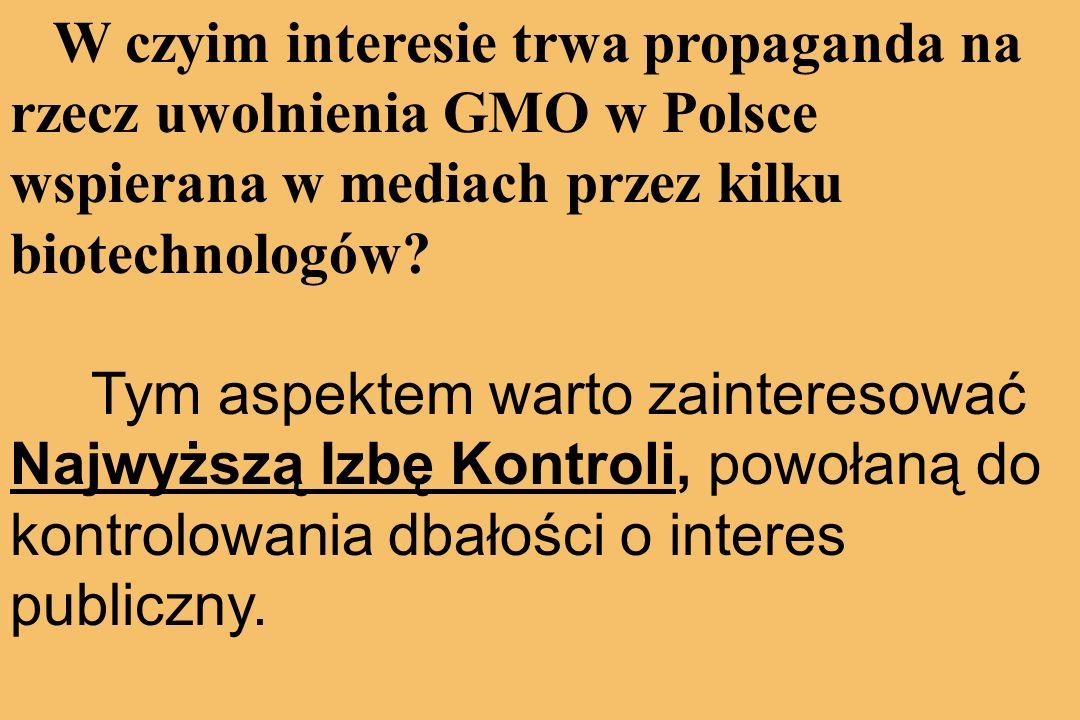 W czyim interesie trwa propaganda na rzecz uwolnienia GMO w Polsce wspierana w mediach przez kilku biotechnologów.
