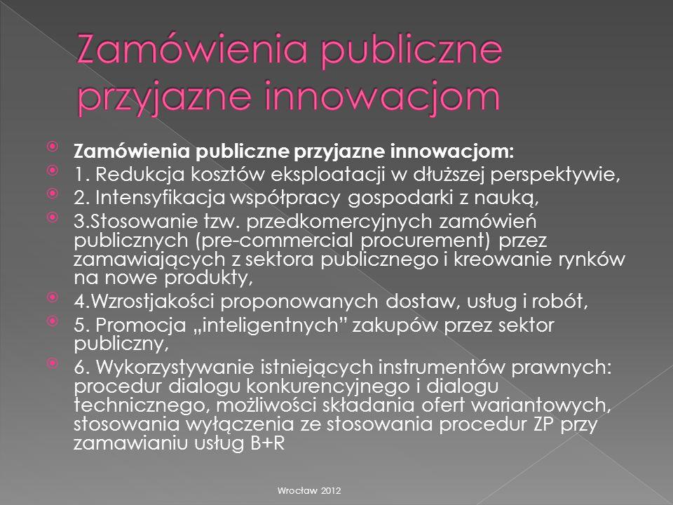 Zamówienia publiczne przyjazne innowacjom: 1. Redukcja kosztów eksploatacji w dłuższej perspektywie, 2. Intensyfikacja współpracy gospodarki z nauką,