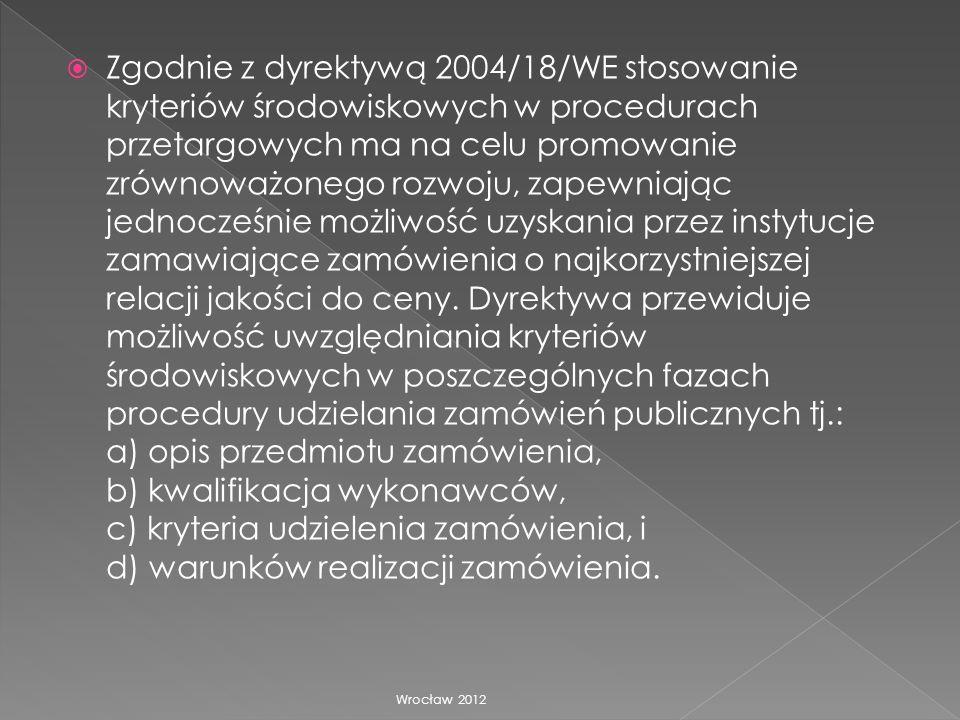 Zgodnie z dyrektywą 2004/18/WE stosowanie kryteriów środowiskowych w procedurach przetargowych ma na celu promowanie zrównoważonego rozwoju, zapewniaj