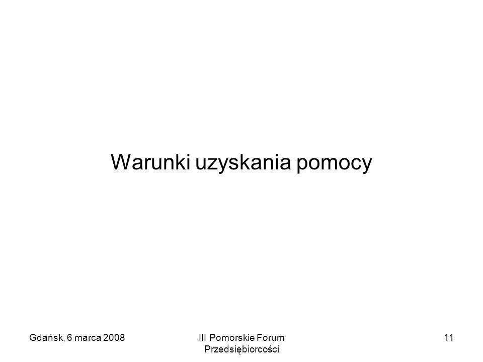 Gdańsk, 6 marca 2008III Pomorskie Forum Przedsiębiorcości 11 Warunki uzyskania pomocy