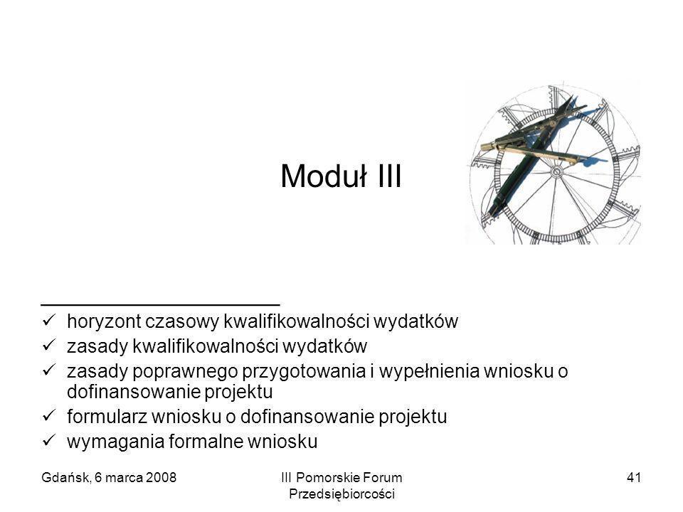 Gdańsk, 6 marca 2008III Pomorskie Forum Przedsiębiorcości 41 Moduł III ________________ horyzont czasowy kwalifikowalności wydatków zasady kwalifikowa