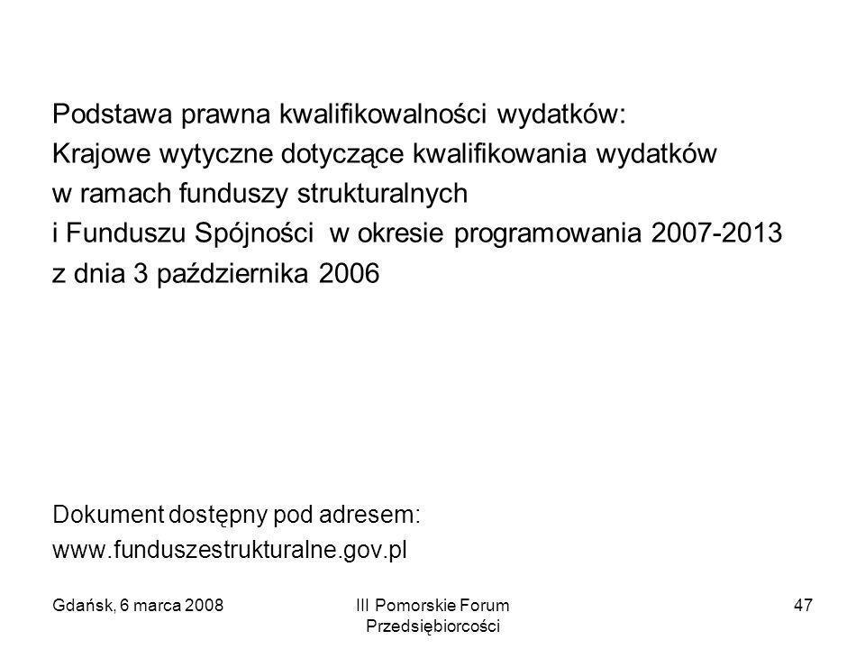 Gdańsk, 6 marca 2008III Pomorskie Forum Przedsiębiorcości 47 Podstawa prawna kwalifikowalności wydatków: Krajowe wytyczne dotyczące kwalifikowania wyd