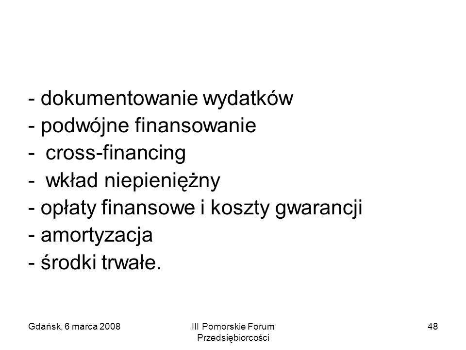 Gdańsk, 6 marca 2008III Pomorskie Forum Przedsiębiorcości 48 - dokumentowanie wydatków - podwójne finansowanie -cross-financing -wkład niepieniężny -