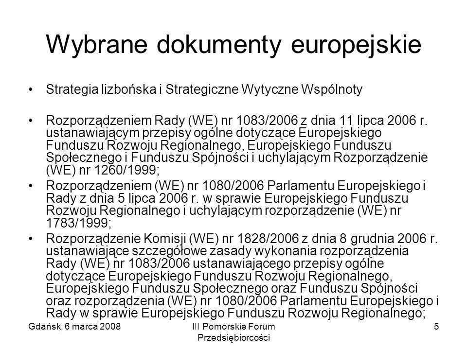 Gdańsk, 6 marca 2008III Pomorskie Forum Przedsiębiorcości 5 Wybrane dokumenty europejskie Strategia lizbońska i Strategiczne Wytyczne Wspólnoty Rozpor