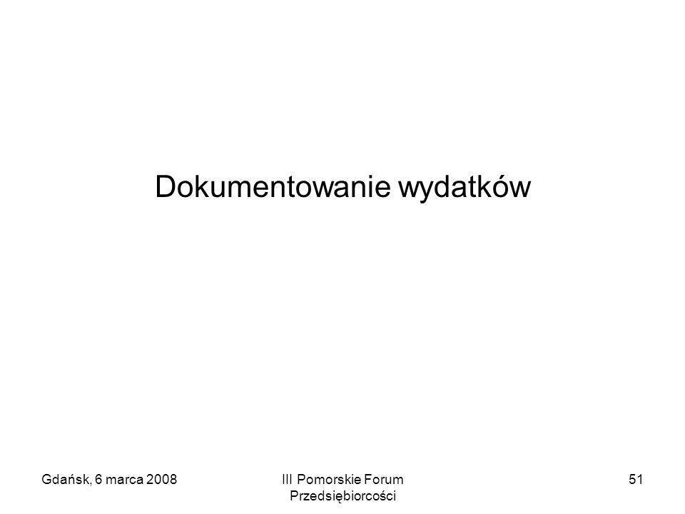 Gdańsk, 6 marca 2008III Pomorskie Forum Przedsiębiorcości 51 Dokumentowanie wydatków