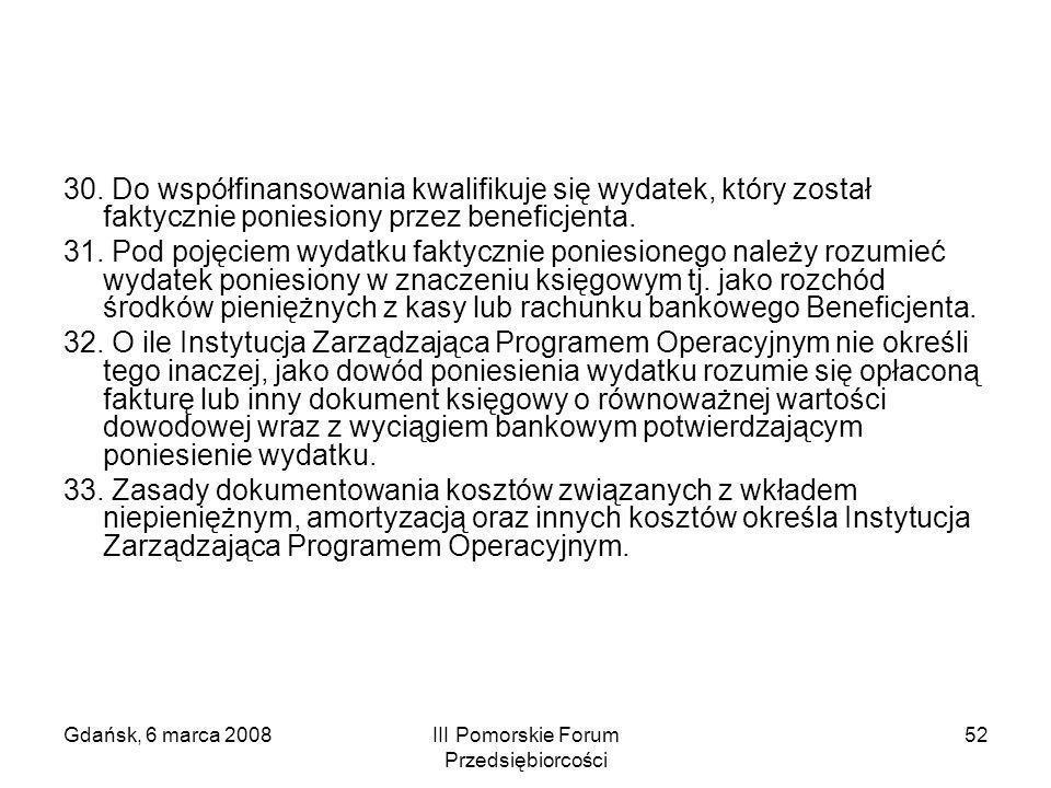 Gdańsk, 6 marca 2008III Pomorskie Forum Przedsiębiorcości 52 30. Do współfinansowania kwalifikuje się wydatek, który został faktycznie poniesiony prze