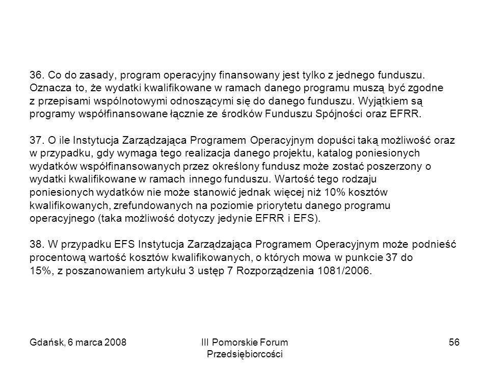 Gdańsk, 6 marca 2008III Pomorskie Forum Przedsiębiorcości 56 36. Co do zasady, program operacyjny finansowany jest tylko z jednego funduszu. Oznacza t